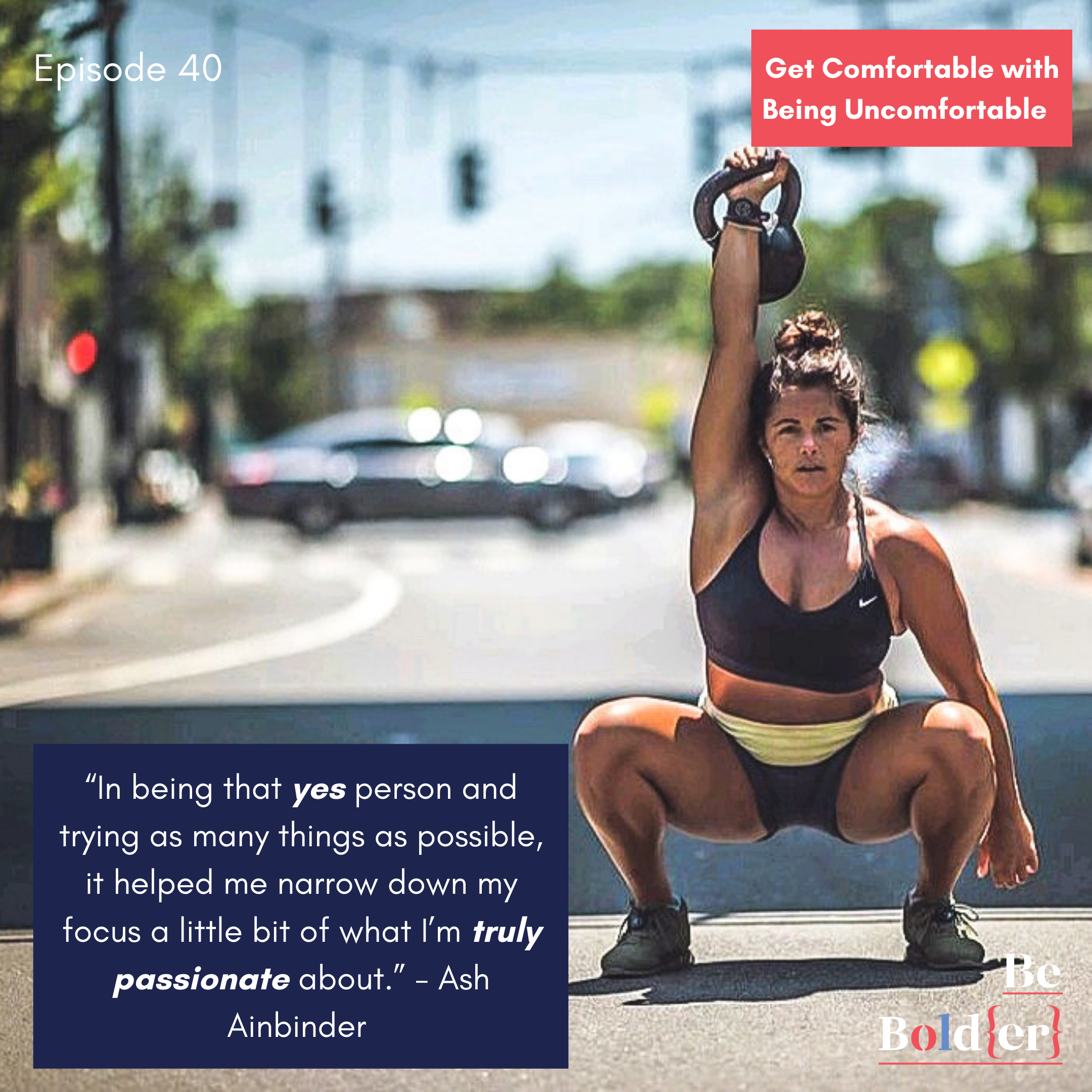 Get Comfortable with Being Uncomfortable – Feat. Ash Ainbinder – Episode 40